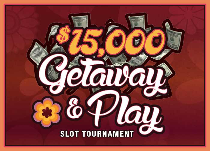 $15K Getaway & Play Slot Tournament