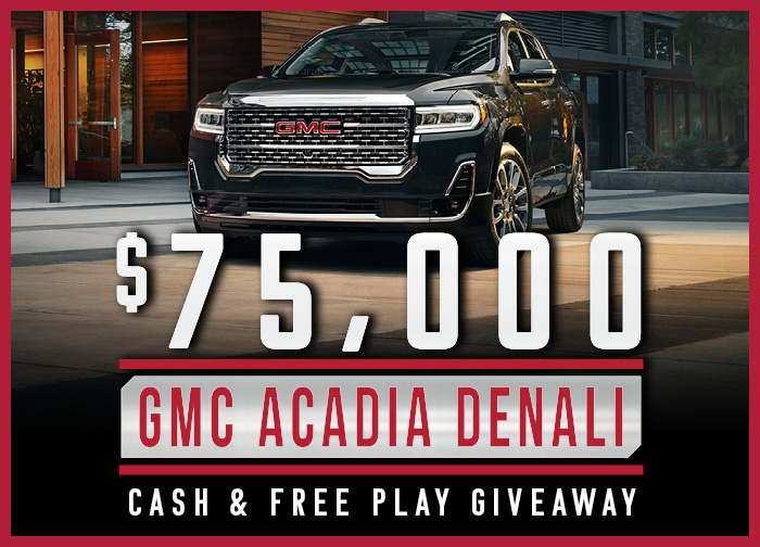 $75K GMC Acadia Denali Cash & Free Play Giveaway