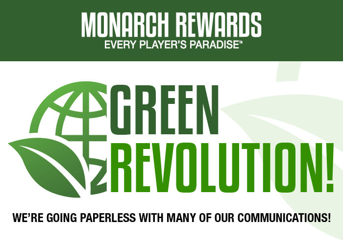 Monarch Rewards Green Revolution we're going paperless with many of our communications